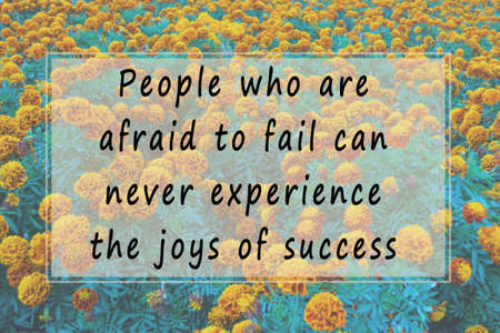 Motivational quote on blurred background of flowers - People who are afraid to fail can never experience the joys of success Archivio Fotografico