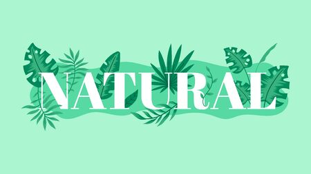 Word Natural with green leaves on background. Tropical decor for the card, label, promo, or ad. Vector illustration.