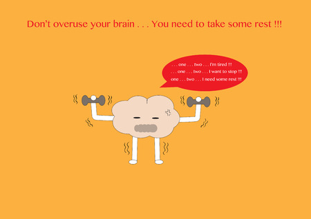 overuse: brain cartoon character vector illustration is exercising with dumbbells and feel tired and has a message text on the top with text quote Illustration