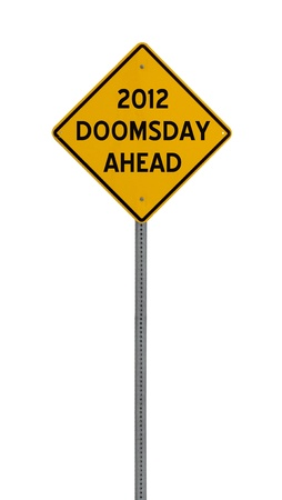 doomsday: a yellow road sign with the words 2012 DOOMSDAY AHEAD on white background
