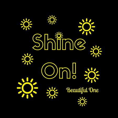 Inspirational quote:  Shine On Beautiful One in yellow typography with yellow geometric suns surrounding it