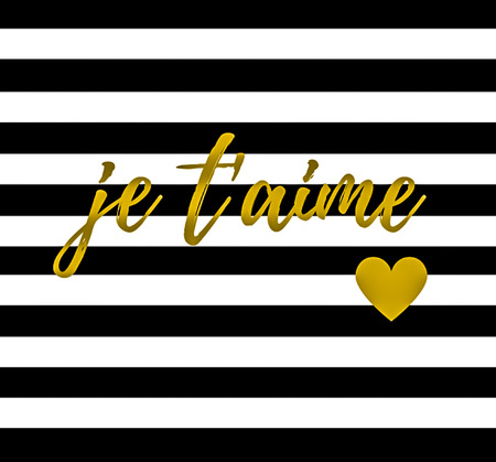 Love quote:  Je taime French for I Love You in typography in a black and while stripe