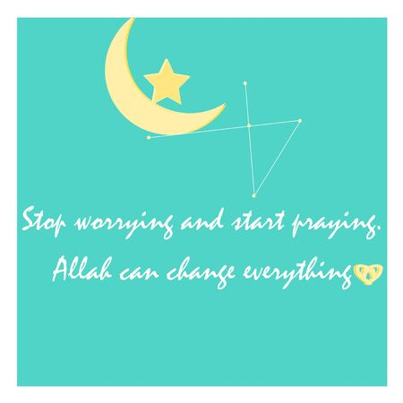 Stop Worrying and Start Praying. Allah Can Change Everything. Islamic Quote in the Beautiful Green Background with moon and star
