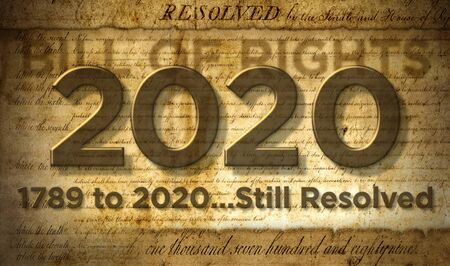 Digital illustration of the year 2020 with the words, 1789 to 2020 …Still Resolved,  against the Bill of Rights in the background.  3D Illustration