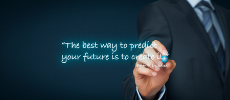 predict: The best way to predict your future is to create it. Peter Drucker quotation - motivational business advice.