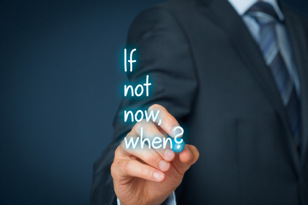 postpone: If not now, when? Coach motivate to work. Solution against procrastination.