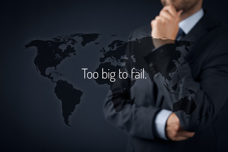 ponder: Too big to fail economic theory illustration. Businessman in thoughtful gesture, world map and Too big to fail text.