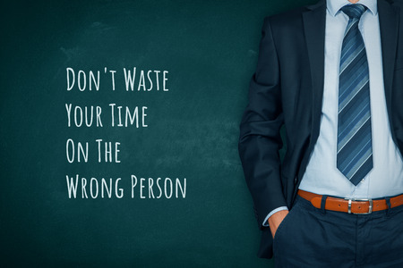 Don't waste your time on the wrong person - human resources and manager motivational concept.