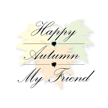 fall leaves on white: happy autumn my friend greeting card vector leaves background isolated on white Illustration