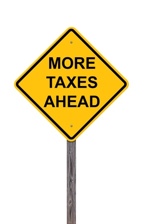 Caution Sign - Warning That More Taxes Are Ahead