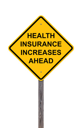 hospital expenses: Caution Sign Isolated On White - Health Insurance Increases Ahead