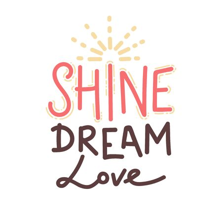 Shine dream love. Inspirational quote phrase. Modern calligraphy, hand drawn word, rays. Lettering for web, poster, background, postcard, banner, Print on cup, bag, shirt, package Typography design