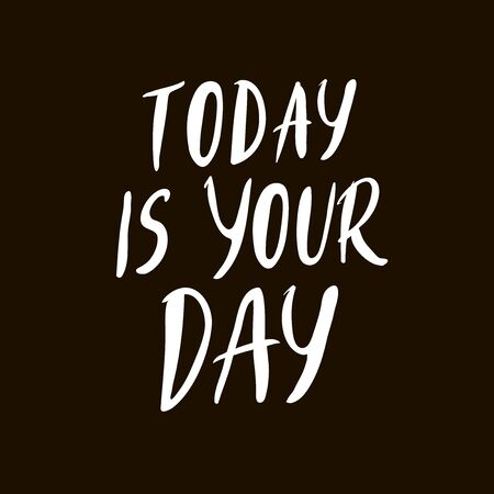 Today is your day. Hand drawn positive phrase. Lettering quote. Vector illustration. white black background