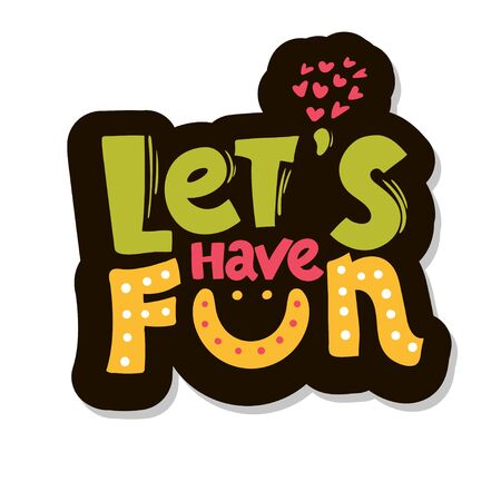 Let's have fun - hand drawn brush lettering. vector illustration. Typography for apparel design. Calligraphy for banners, labels, signs, prints, posters, web and phone case. sticker,