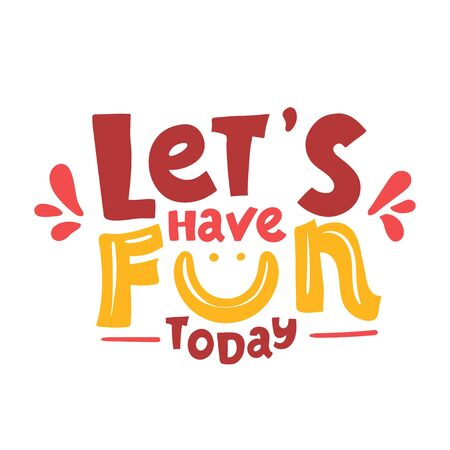 Let's have fun - hand drawn brush lettering. vector illustration. motivation Typography for apparel design. Calligraphy for banners, labels, signs, prints, posters, web, phone case. isolated on white