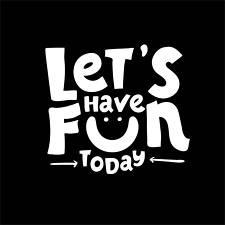 Let's have fun - hand drawn brush lettering. vector illustration black white. Typography for apparel design. Calligraphy for banners, labels, signs, prints, posters, web and phone case
