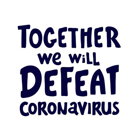 together we will defeat coronavirus. lettering Keep healthy. help others. Quarantine precaution to stay safe from Coronavirus 2019-nCov Virus. Corona global problem spread viral.