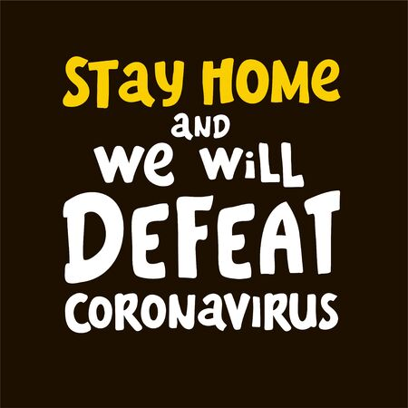 Stay home. we will defeat coronavirus. lettering Keep healthy. help others. Quarantine precaution to stay safe from Coronavirus 2019-nCov Virus. Corona global problem spread viral