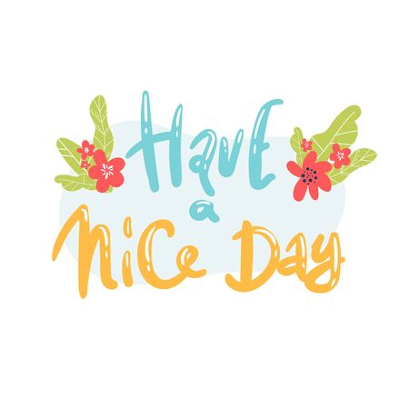 Have a nice day. vector illustration. pink white. Motivational hand drawn lettering poster. Vector typography concept. T-shirt design or home decor element.