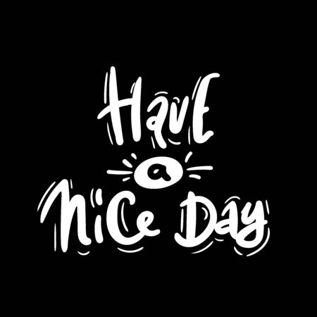Have a nice day. vector illustration. white on black. Motivational hand drawn lettering poster. Vector typography concept. T-shirt design or home decor element.