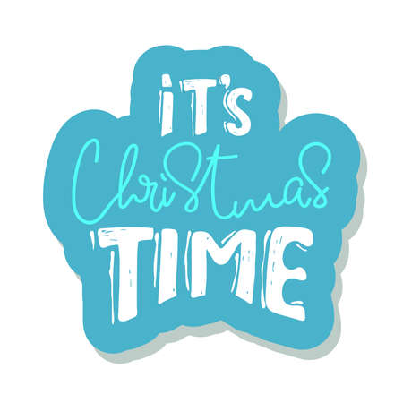 Its christmas time. sticker Christmas holiday vector print. lettering hand written text on white background. Winter card or poster design.