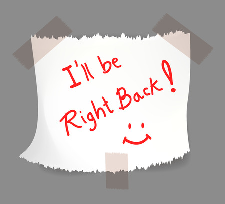 I will be right back, note on torn white notepaper with tape. Vector illustration.  Vector