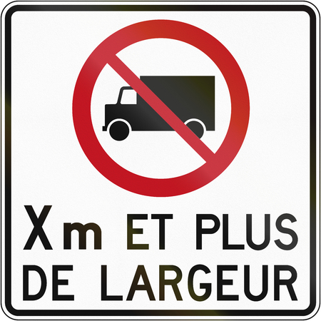 width: Canadian regulatory traffic sign - No lorries. The text means: X meters and more width. This sign is used in Quebec.