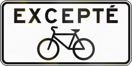 supplementary: Supplementary Canadian road sign: Bicycles excepted. This sign is used in Quebec.