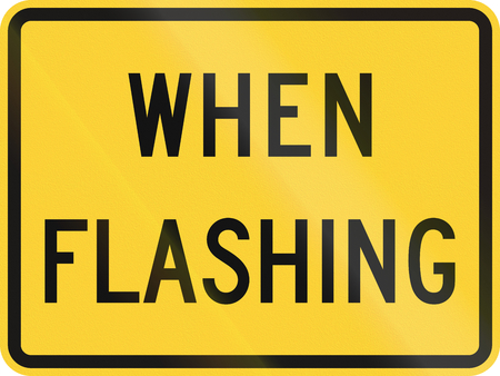 when: United States MUTCD road sign - When flashing.