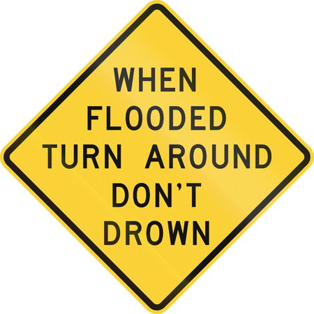 turn yellow: Road sign used in the US state of Texas - When flooded turn around.