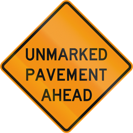 unmarked: Road sign used in the US state of Virginia - Unmarked pavement ahead.