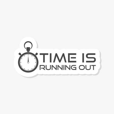 Time is Running Out sticker icon. Simple Clock with Motivational Slogan