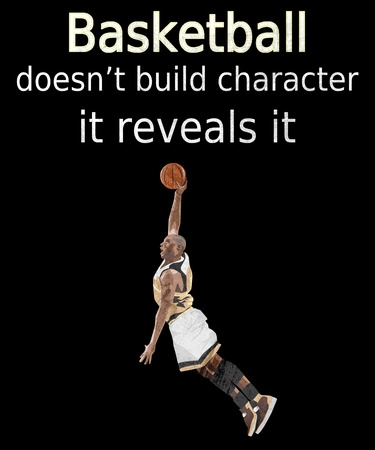 Basketball quote saying basketball doesnt build character, it reveals it.  Has a graphic of a basketball player shooting hoops.  Great for players, coaches, parents and those who think sportsmanship, intregrity and honor matter.