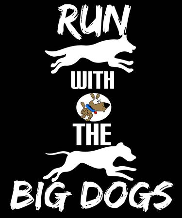 Run with the big dogs is a illustration with a double meaning message. Could be a business concept or enjoyable dog quote, white text on a black background illustration.
