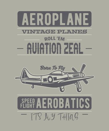 Vintage plane graphic in a grunge distressed typography style says aeroplane, vintage planes, roll em, aviation zeal, born to fly with an airplane graphic.  Speed flight aerobatics, its my thing in this cool illustration.