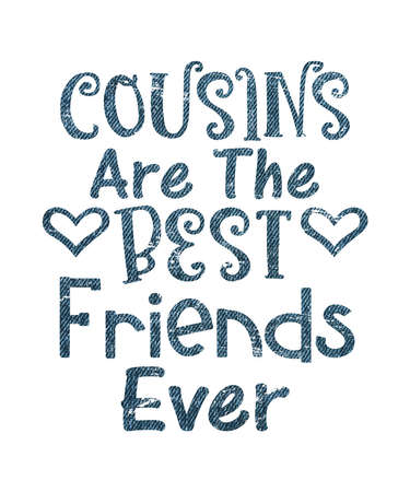 Cousins are the best friends ever graphic life quote celebrating the family relationship of a cousin and the friendship that can happen. Saying has denim texture on a white background.
