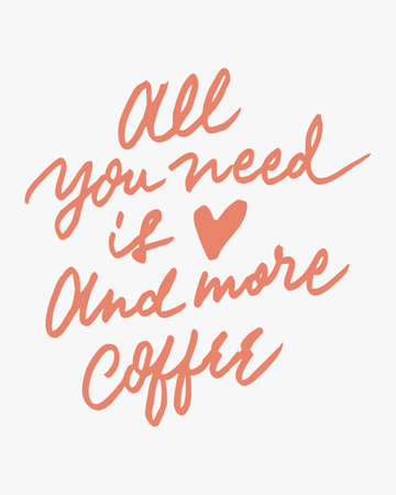 ALL YOU NEED IS LOVE AND MORE COFFEE 4 vintage hand letteringwriting typography quote poster. nice to be used for typography element on poster, background, wallpaper, mural, clothing etc.