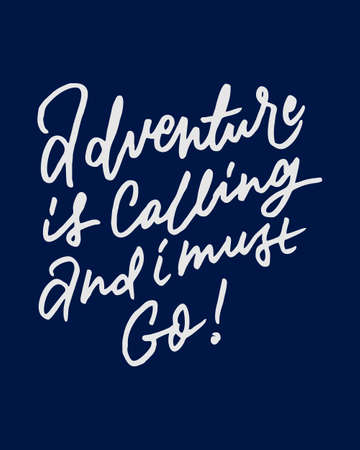 ADVENTURE IS CALLING AND I MUST GO 4 vintage hand letteringwriting typography quote poster. nice to be used for typography element on poster, background, wallpaper, mural, clothing etc.