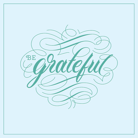 Be grateful vintage hand lettering calligraphy typography quote poster.