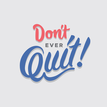 dont ever quit hand lettering typography encouragement sentence quote poster Illustration