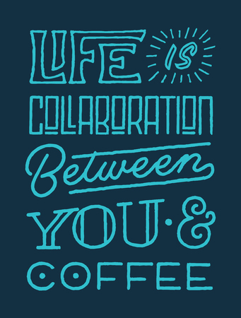life is collaboration between you and coffee vintage roughen hand lettering typography quote poster Ilustração