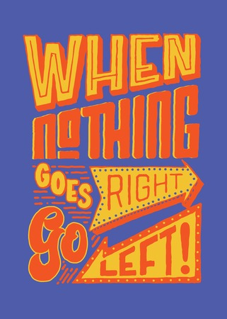 when nothing goes right go left vintage hand lettering typography quote poster Ilustração