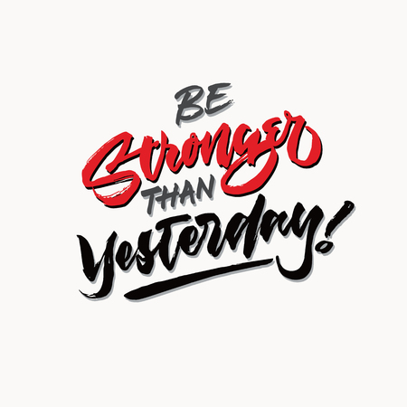 be stronger than yesterday hand brushed lettering typography quote poster