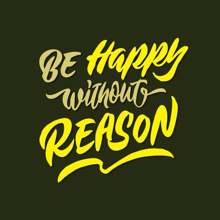 be happy without reason hand lettering typography quote poster