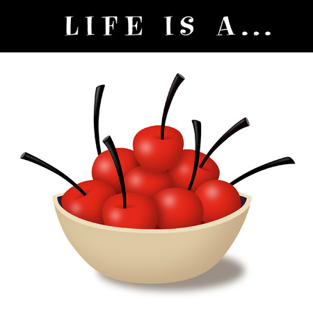 Life is a bowl of cherries with text.