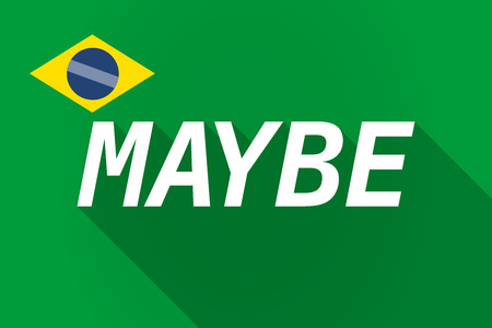 maybe: Illustration of a long shadow Brazil flag with    the text MAYBE