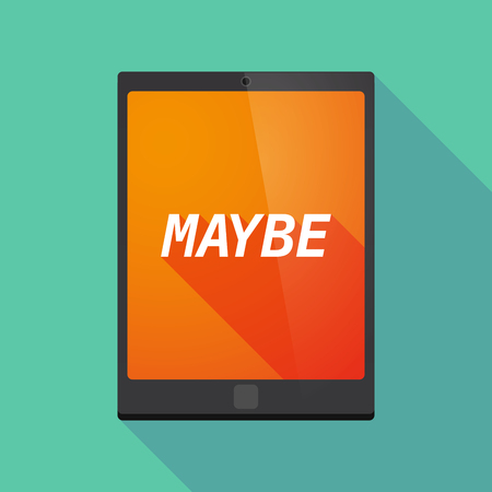 maybe: Illustration of a long shadow tablet PC with    the text MAYBE