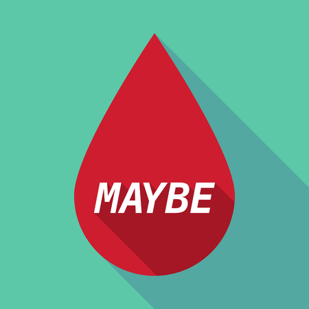 maybe: Illustration of a long shadow red blood drop icon with    the text MAYBE