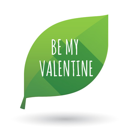 Illustration of an isolated green leaf ecological icon with    the text BE MY VALENTINE
