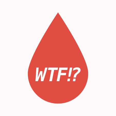 Illustration of an isolated  blood drop with    the text WTF!?
